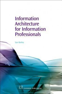 Information Architecture for Information Professionals - Sue Batley