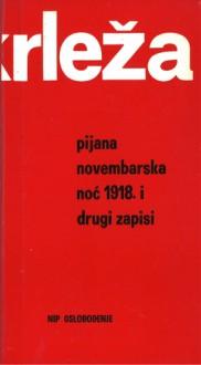 Pijana novembarska noć 1918. i drugi zapisi - Miroslav Krleža