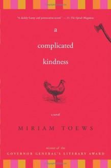 By Miriam Toews A Complicated Kindness: A Novel - Miriam Toews