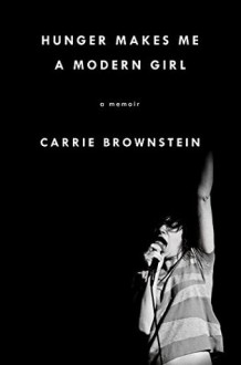 Hunger Makes Me a Modern Girl - Carrie Brownstein