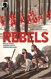 Rebels #1 - Brian Wood, Andrea Mutti