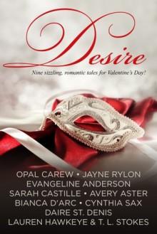 Desire - Nine sizzling, romantic tales for Valentine's Day - Bianca D'Arc, Evangeline Anderson, Lauren Hawkeye, Jayne Rylon, Cynthia Sax, Daire St. Denis, Sarah Castille, Avery Aster, Opal Carew, T.L. Stokes