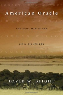 American Oracle: The Civil War in the Civil Rights Era - David W. Blight