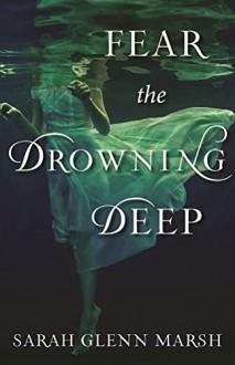 Fear the Drowning Deep - Sarah Glenn Marsh
