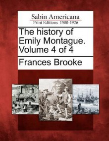 The History of Emily Montague. Volume 4 of 4 - Frances Brooke