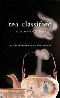 Tea Classified - Jane Pettigrew, Bruce Richardson