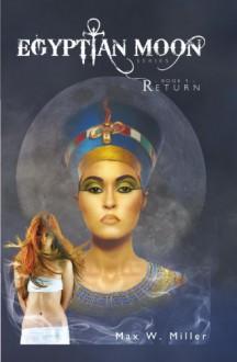 Egyptian Moon Series - Book1 Return: Return - Max W. Miller