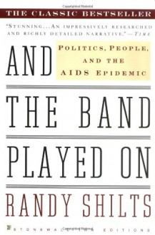 And the Band Played On: Politics, People, and the AIDS Epidemic - Randy Shilts,William Greider