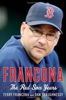 Francona: The Red Sox Years - Terry Francona, Dan Shaughnessy