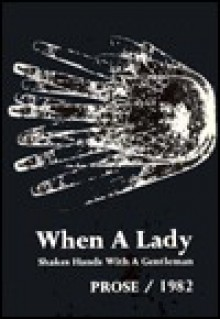 When a Lady Shakes Hands with a Gentleman: Prose, 1982 - Mark Insingel, Claude Ollier, Gertrud Leutenegger, Nikolai Bokov