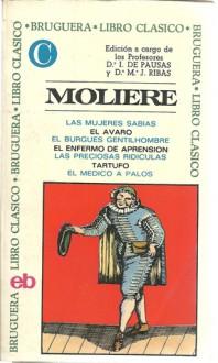Las Mujeres Sabias / El Avaro / El Burgués Gentilhombre / El enfermo imaginario / Las preciosas ridículas / Tartufo / El Médico a Palos - Molière