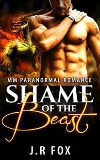 Romance: Shame of the Beast (MM Gay Mpreg Romance) (Alpha Omega Dragon Shifter Paranormal Short Stories) - J.R Fox, C.J Starkey, Mpreg
