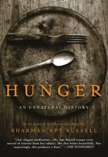 Hunger: An Unnatural History - Sharman Apt Russell