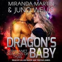 Dragon's Baby (Red Planet Dragons of Tajss #1) by Miranda Martin (Goodreads Author), Juno Wells, Jillian Macie (Narrator), Tristan James (Narrator) - Juno Wells, Miranda Martin France