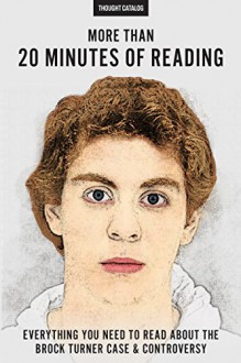 More Than 20 Minutes Of Reading: Everything You Need To Read About The Brock Turner Case And Controversy - Thought Catalog