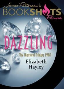Dazzling: The Diamond Trilogy, Book I (BookShots Flames) - Elizabeth Hayley, James Patterson