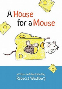 A House for a Mouse - Rebecca Westberg