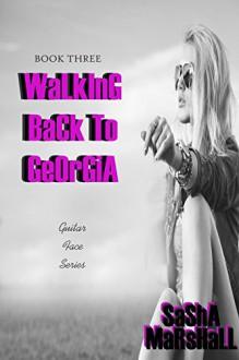 Walking Back to Georgia: Guitar Face Series Book 3 - Sasha Marshall, Meghan Glass