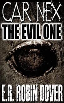 Car Nex: The Evil One (The Car Nex Story Series Book 1) - E.R. Robin Dover, Terry M. West
