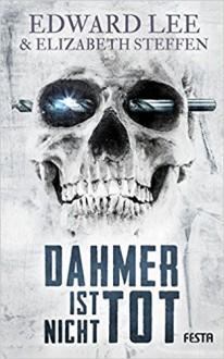 Dahmer ist nicht tot: Thriller - Elizabeth Steffen,Edward Lee