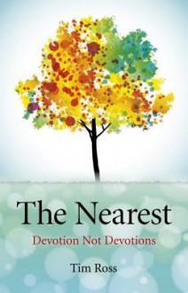 The Nearest: Devotion Not Devotions - Tim Ross
