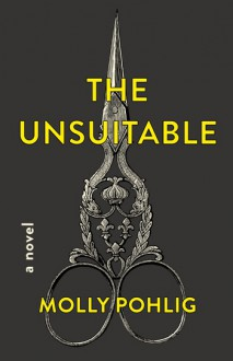 The Unsuitable - Molly Pohlig