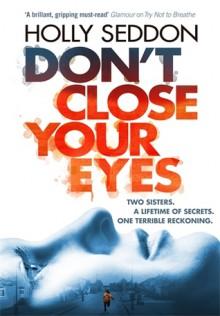 Don't Close Your Eyes: A Novel - Holly Seddon