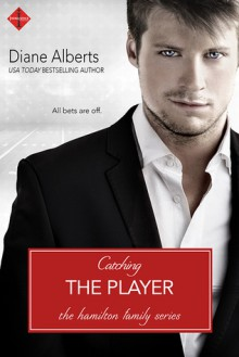 Catching the Player (A Hamilton Family Series) - Diane Alberts