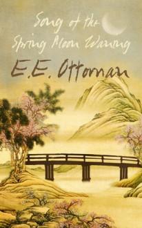Song of the Spring Moon Waning - E.E. Ottoman