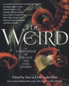 The Weird: A Compendium of Strange and Dark Stories - Jeff VanderMeer,Ann VanderMeer