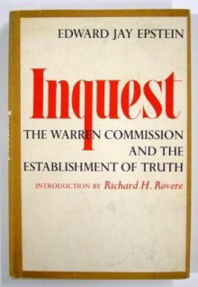 Inquest: The Warren Commission and the Establishment of Truth - Edward Jay Epstein, Richard H. Rovere