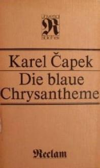 Die blaue Chrysantheme - Karel Čapek, Grete Ebner-Eschenhaym, Franz Carl Weiskopf