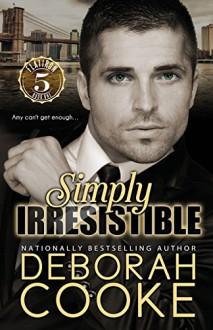 Simply Irresistible (Flatiron Five) - Deborah Cooke