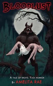 Bloodlust: A Tale of Erotic Yaoi Horror - Amelita Rae