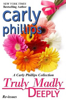 Truly Madly Deeply, A Carly Phillips Collection - Carly Phillips