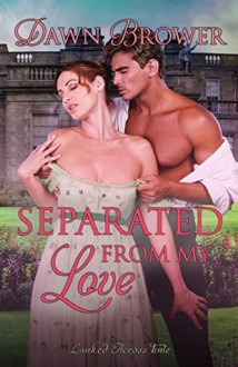 Separated from My Love (Linked Across Time) (Volume 7) - Dawn Brower