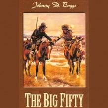 The Big Fifty - Johnny D. Boggs, Lloyd James, Inc. Blackstone Audio