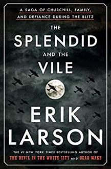 The Splendid and the Vile - Erik Larson