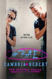 #Bae (Hashtag Series) - Cambria Hebert