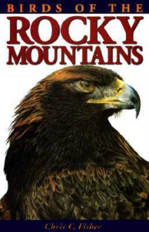 Birds of the Rocky Mountains - Chris Fisher