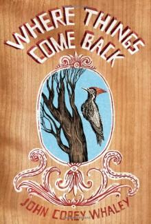 Where Things Come Back - John Corey Whaley