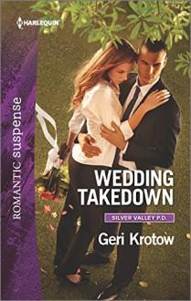 Wedding Takedown (Silver Valley P.D.) - Geri Krotow