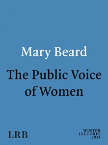 The Public Voice of Women: A London Review of Books Winter Lecture - Mary Beard