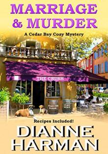 Marriage and Murder (Cedar Bay Cozy Mystery Series Book 4) - Dianne Harman