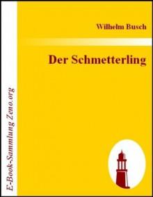Der Schmetterling : (1891) (German Edition) - Wilhelm Busch
