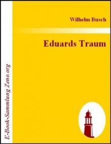 Eduards Traum : (1891) (German Edition) - Wilhelm Busch