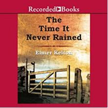 The Time It Never Rained - Elmer Kelton, George Guidall