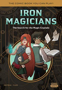 Iron Magicians: The Search for the Magic Crystals - Cetrix,Yuio