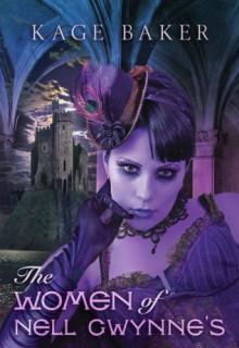 The Women of Nell Gwynne's - J.K. Potter, Kage Baker