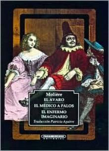 El Avaro / El Médico a Palos / El Enfermo Imaginario - Molière